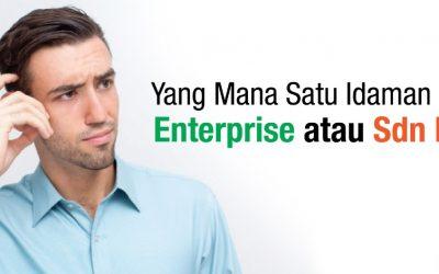 Yang Mana Satu Idaman Kalbu – Enterprise atau Sdn Bhd?